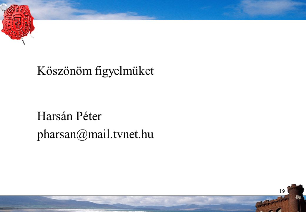 19 Köszönöm figyelmüket Harsán Péter pharsan@mail.tvnet.hu