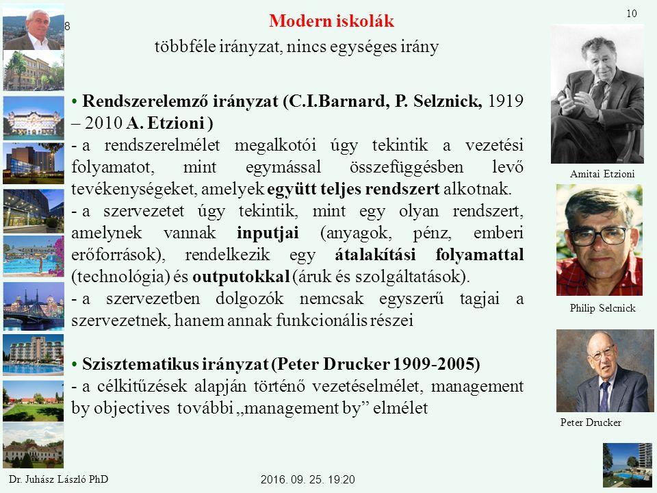 Modern iskolák többféle irányzat, nincs egységes irány Rendszerelemző irányzat (C.I.Barnard, P. Selznick, 1919 – 2010 A. Etzioni ) - a rendszerelmélet
