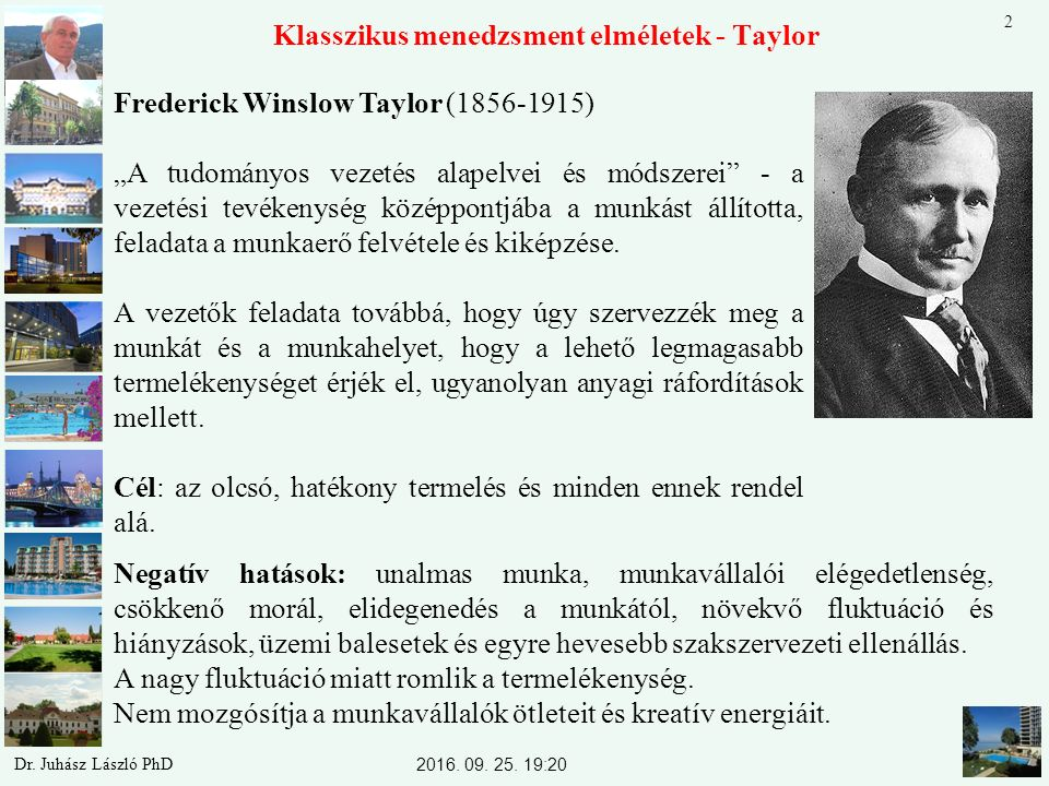 """Klasszikus menedzsment elméletek - Taylor Frederick Winslow Taylor (1856-1915) """"A tudományos vezetés alapelvei és módszerei - a vezetési tevékenység középpontjába a munkást állította, feladata a munkaerő felvétele és kiképzése."""