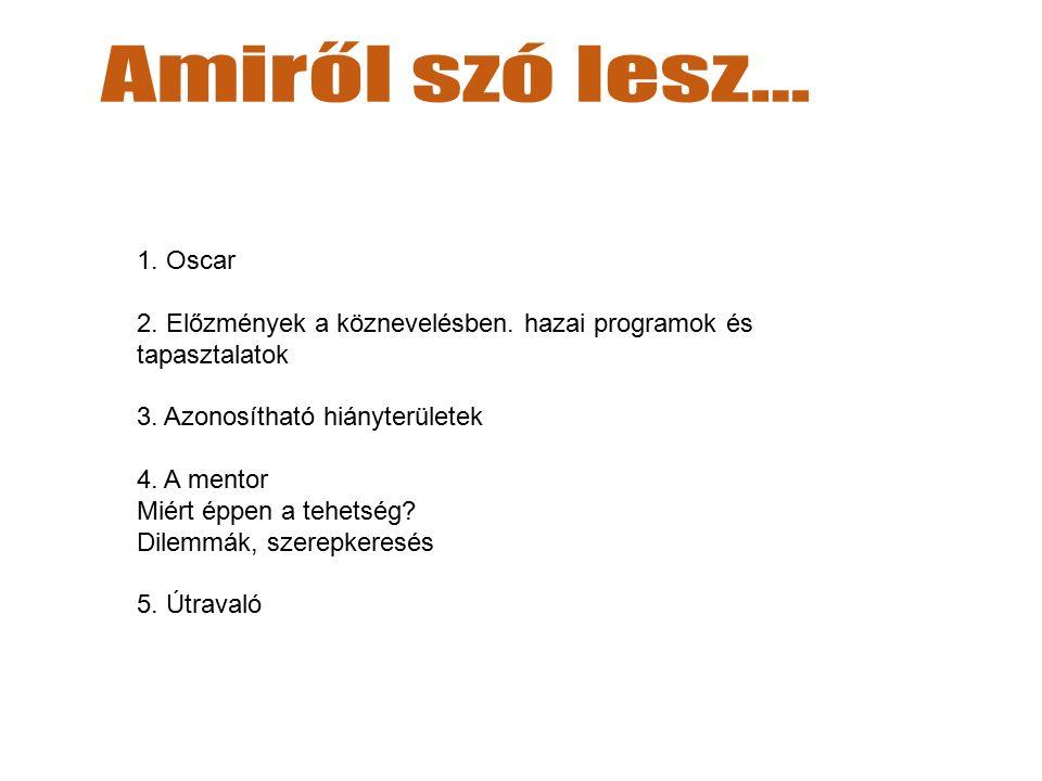 1. Oscar 2. Előzmények a köznevelésben. hazai programok és tapasztalatok 3.