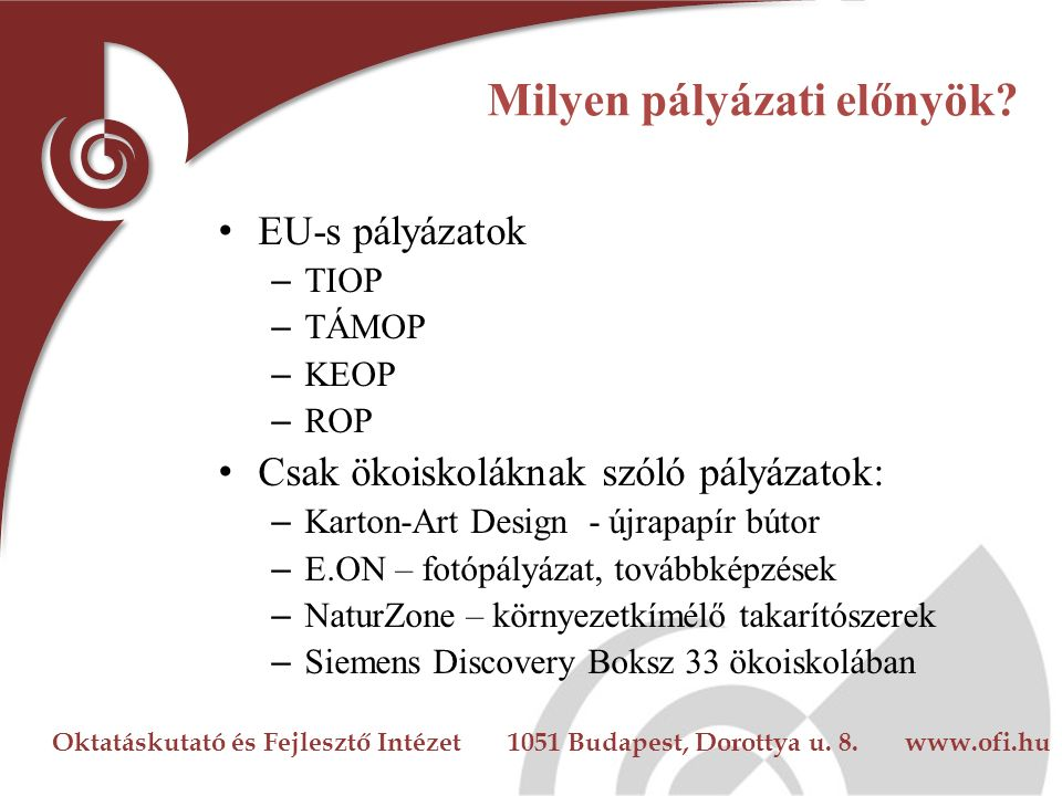 Oktatáskutató és Fejlesztő Intézet 1051 Budapest, Dorottya u. 8. www.ofi.hu Milyen pályázati előnyök? EU-s pályázatok – TIOP – TÁMOP – KEOP – ROP Csak