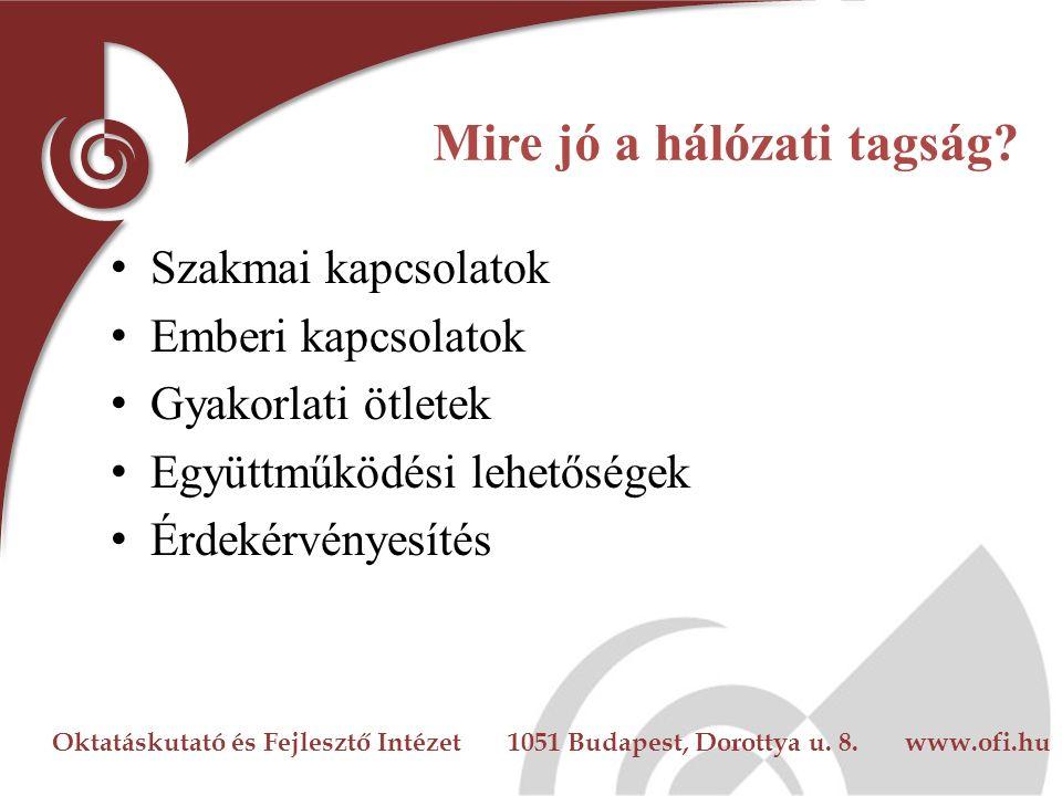 Oktatáskutató és Fejlesztő Intézet 1051 Budapest, Dorottya u. 8. www.ofi.hu Mire jó a hálózati tagság? Szakmai kapcsolatok Emberi kapcsolatok Gyakorla