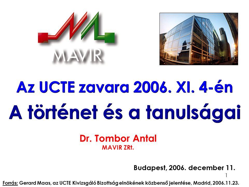 1 Az UCTE zavara 2006. XI. 4-én Dr. Tombor Antal MAVIR ZRt. Budapest, 2006. december 11. A történet és a tanulságai Forrás: Gerard Maas, az UCTE Kiviz
