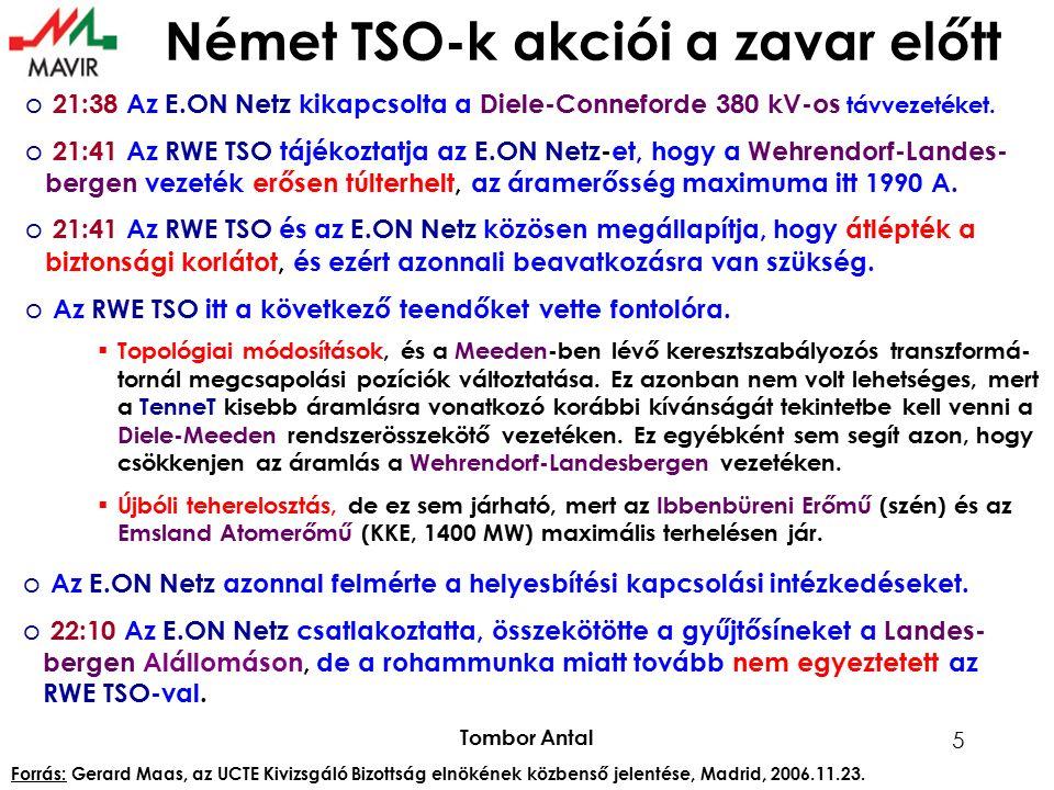Tombor Antal 5 Német TSO-k akciói a zavar előtt o 21:38 Az E.ON Netz kikapcsolta a Diele-Conneforde 380 kV-os távvezetéket. o 21:41 Az RWE TSO tájékoz