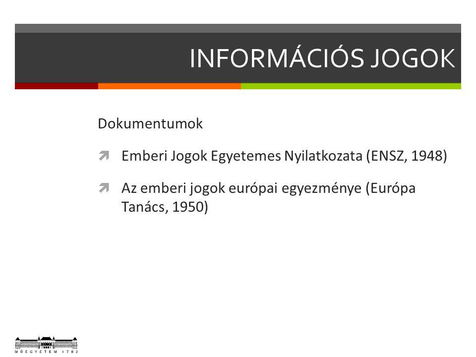 INFORMÁCIÓS JOGOK Dokumentumok  Emberi Jogok Egyetemes Nyilatkozata (ENSZ, 1948)  Az emberi jogok európai egyezménye (Európa Tanács, 1950)