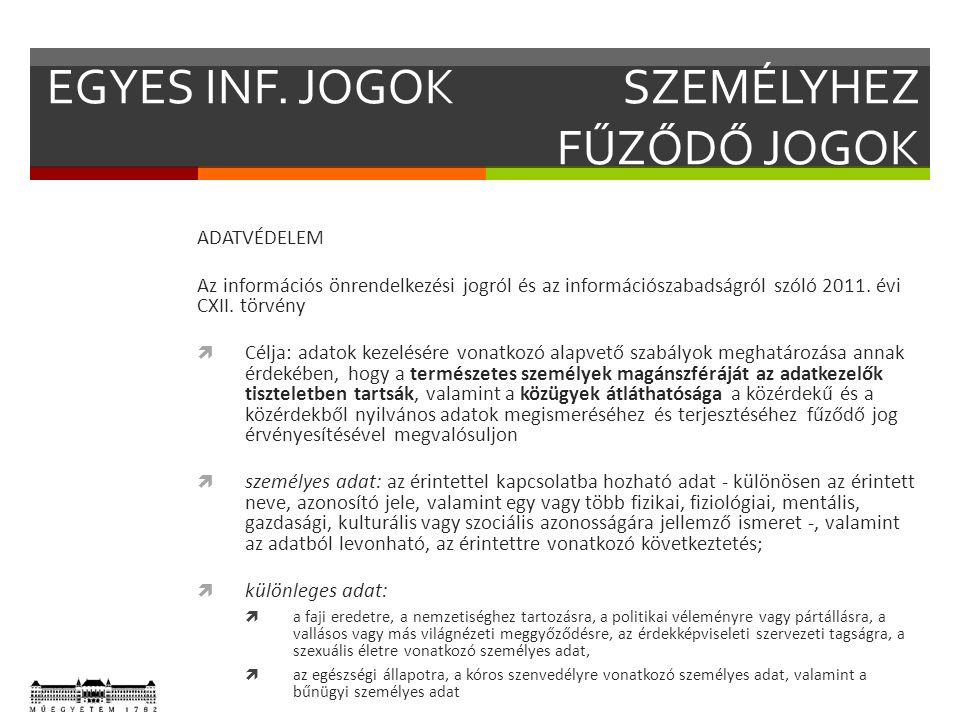 EGYES INF. JOGOKSZEMÉLYHEZ FŰZŐDŐ JOGOK ADATVÉDELEM Az információs önrendelkezési jogról és az információszabadságról szóló 2011. évi CXII. törvény 