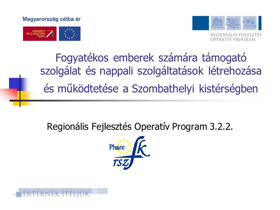 Fogyatékos emberek számára támogató szolgálat és nappali szolgáltatások létrehozása és működtetése a Szombathelyi kistérségben Regionális Fejlesztés Operatív Program 3.2.2.