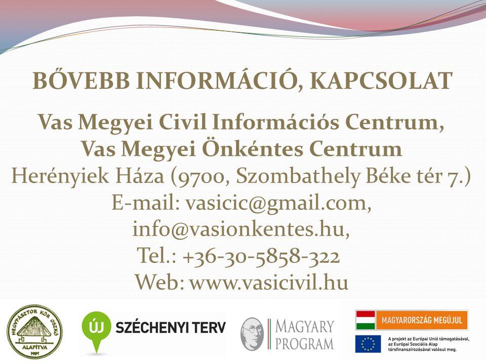 BŐVEBB INFORMÁCIÓ, KAPCSOLAT Vas Megyei Civil Információs Centrum, Vas Megyei Önkéntes Centrum Herényiek Háza (9700, Szombathely Béke tér 7.) E-mail: vasicic@gmail.com, info@vasionkentes.hu, Tel.: +36-30-5858-322 Web: www.vasicivil.hu