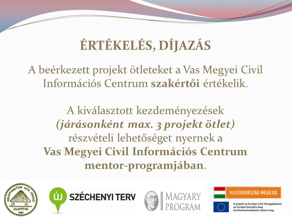 ÉRTÉKELÉS, DÍJAZÁS A beérkezett projekt ötleteket a Vas Megyei Civil Információs Centrum szakértői értékelik.