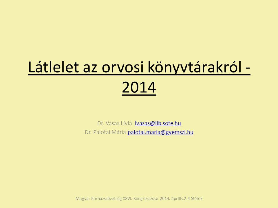 Látlelet az orvosi könyvtárakról - 2014 Dr. Vasas Lívia lvasas@lib.sote.hulvasas@lib.sote.hu Dr.