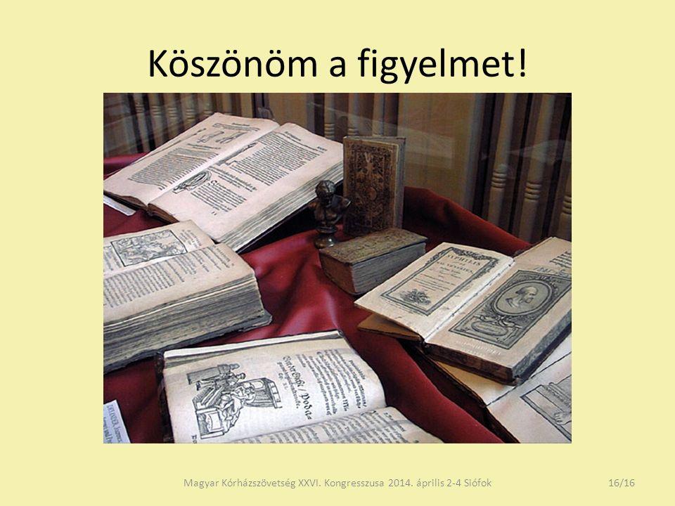 Köszönöm a figyelmet! Magyar Kórházszövetség XXVI. Kongresszusa 2014. április 2-4 Siófok16/16
