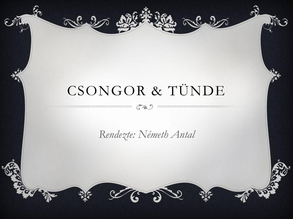 CSONGOR & TÜNDE Rendezte: Németh Antal