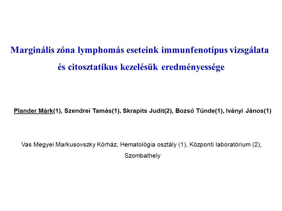 Marginális zóna lymphomás eseteink immunfenotípus vizsgálata és citosztatikus kezelésük eredményessége Plander Márk(1), Szendrei Tamás(1), Skrapits Judit(2), Bozsó Tünde(1), Iványi János(1) Vas Megyei Markusovszky Kórház, Hematológia osztály (1), Központi laboratórium (2), Szombathely