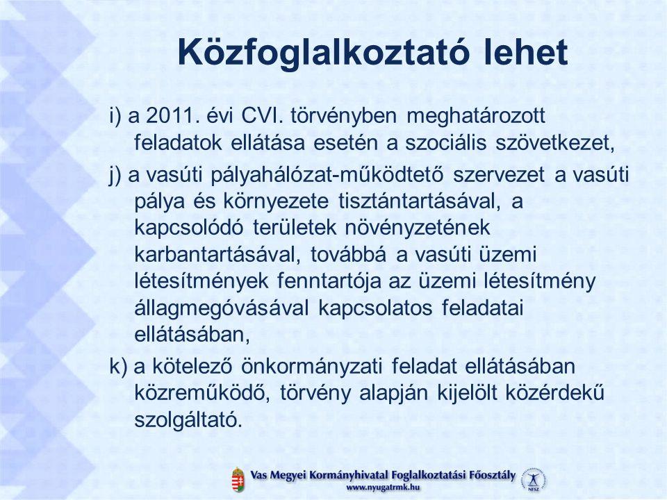 Közfoglalkoztató lehet i) a 2011. évi CVI.