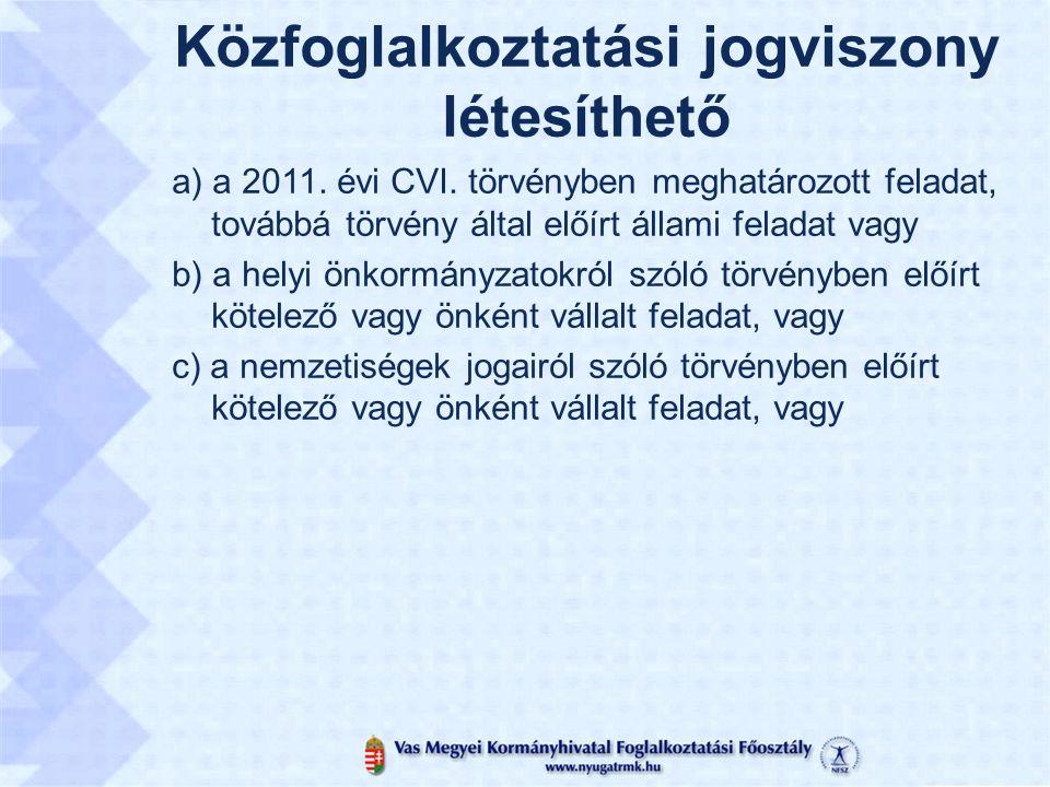 Közfoglalkoztatási jogviszony létesíthető a) a 2011.