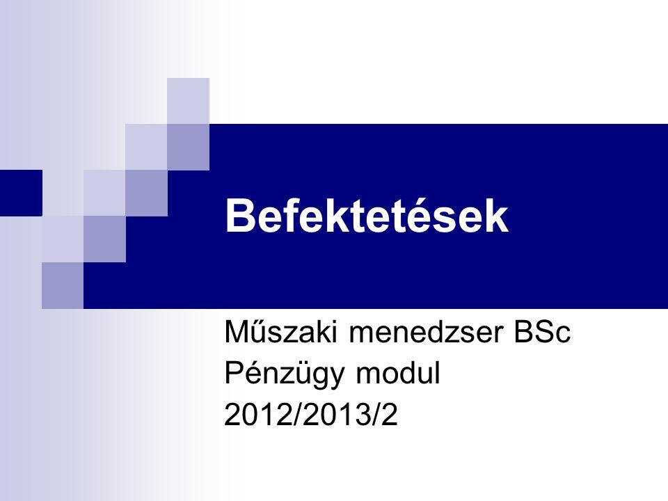 Befektetések Műszaki menedzser BSc Pénzügy modul 2012/2013/2