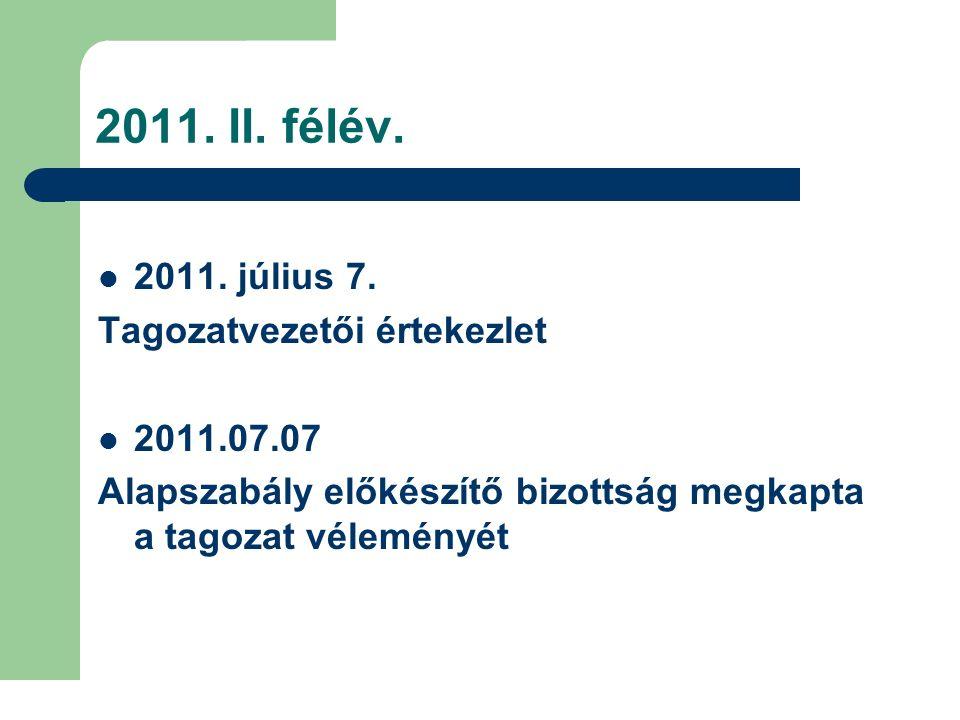 2011. II. félév. 2011. július 7. Tagozatvezetői értekezlet 2011.07.07 Alapszabály előkészítő bizottság megkapta a tagozat véleményét