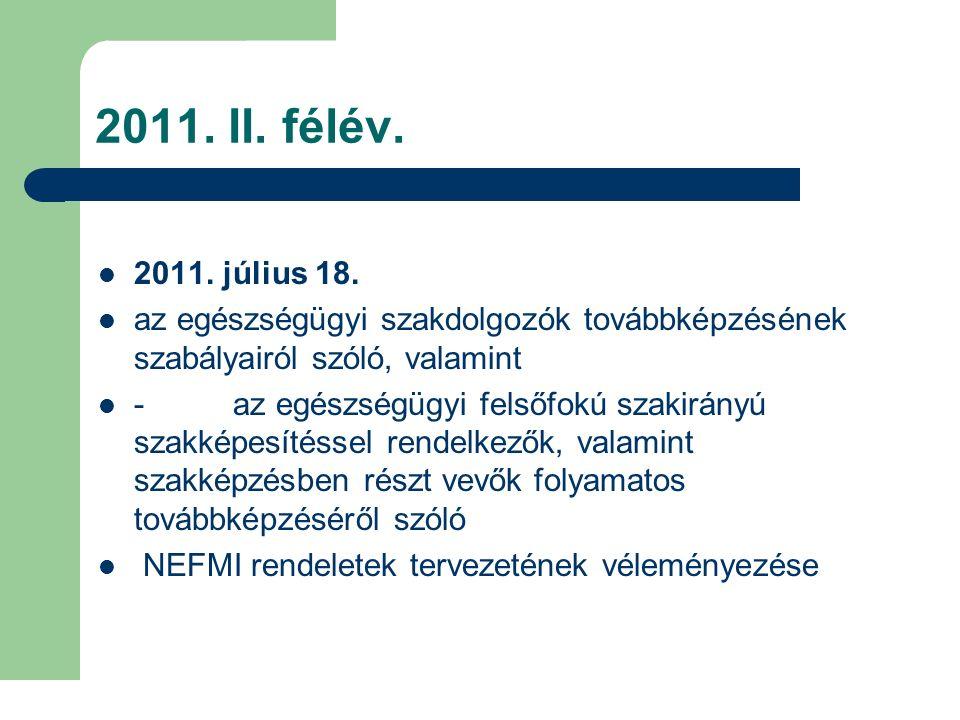 2011. II. félév. 2011. július 18. az egészségügyi szakdolgozók továbbképzésének szabályairól szóló, valamint - az egészségügyi felsőfokú szakirányú sz