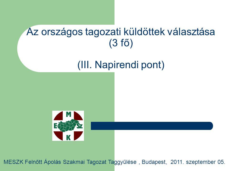 Az országos tagozati küldöttek választása (3 fő) (III. Napirendi pont) MESZK Felnőtt Ápolás Szakmai Tagozat Taggyűlése, Budapest, 2011. szeptember 05.