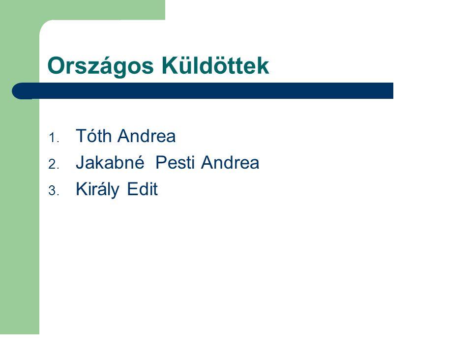 Országos Küldöttek 1. Tóth Andrea 2. Jakabné Pesti Andrea 3. Király Edit