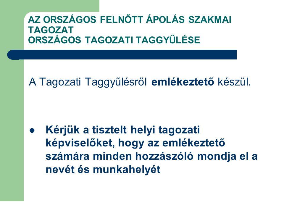 AZ ORSZÁGOS FELNŐTT ÁPOLÁS SZAKMAI TAGOZAT ORSZÁGOS TAGOZATI TAGGYŰLÉSE A Tagozati Taggyűlésről emlékeztető készül. Kérjük a tisztelt helyi tagozati k