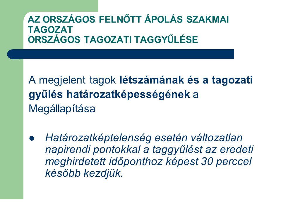 AZ ORSZÁGOS FELNŐTT ÁPOLÁS SZAKMAI TAGOZAT ORSZÁGOS TAGOZATI TAGGYŰLÉSE A megjelent tagok létszámának és a tagozati gyűlés határozatképességének a Meg