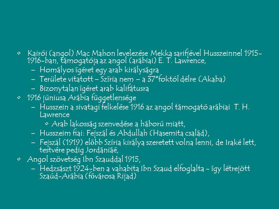Kairói (angol) Mac Mahon levelezése Mekka sarifjével Husszeinnel 1915- 1916-ban, támogatója az angol (arábiai) E.