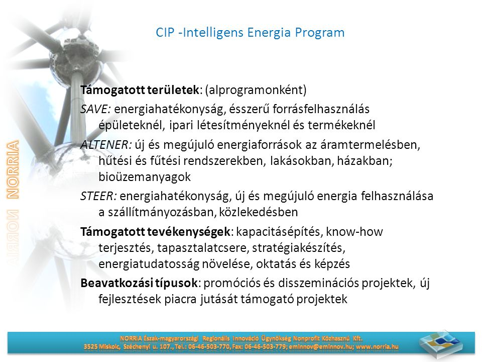 Támogatott területek: (alprogramonként) SAVE: energiahatékonyság, ésszerű forrásfelhasználás épületeknél, ipari létesítményeknél és termékeknél ALTENER: új és megújuló energiaforrások az áramtermelésben, hűtési és fűtési rendszerekben, lakásokban, házakban; bioüzemanyagok STEER: energiahatékonyság, új és megújuló energia felhasználása a szállítmányozásban, közlekedésben Támogatott tevékenységek: kapacitásépítés, know-how terjesztés, tapasztalatcsere, stratégiakészítés, energiatudatosság növelése, oktatás és képzés Beavatkozási típusok: promóciós és disszeminációs projektek, új fejlesztések piacra jutását támogató projektek