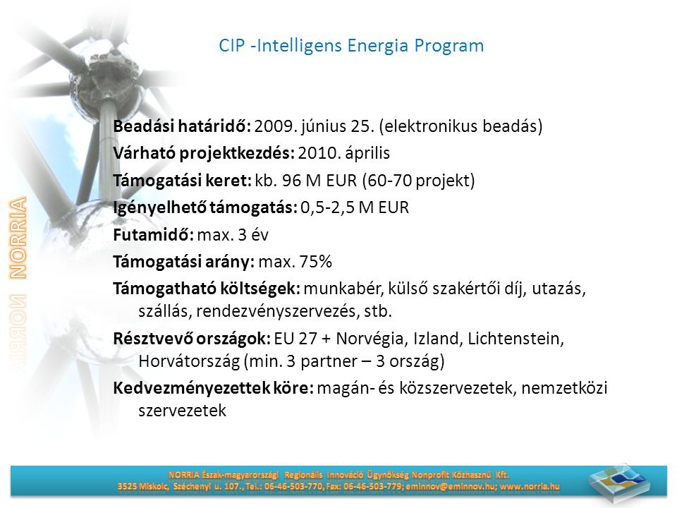 CIP -Intelligens Energia Program Beadási határidő: 2009. június 25. (elektronikus beadás) Várható projektkezdés: 2010. április Támogatási keret: kb. 9