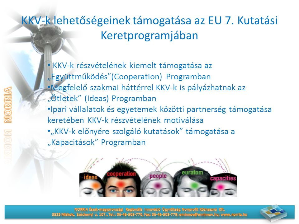 """KKV-k lehetőségeinek támogatása az EU 7. Kutatási Keretprogramjában KKV-k részvételének kiemelt támogatása az """"Együttműködés""""(Cooperation) Programban"""