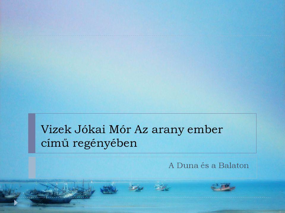 Vizek Jókai Mór Az arany ember című regényében A Duna és a Balaton