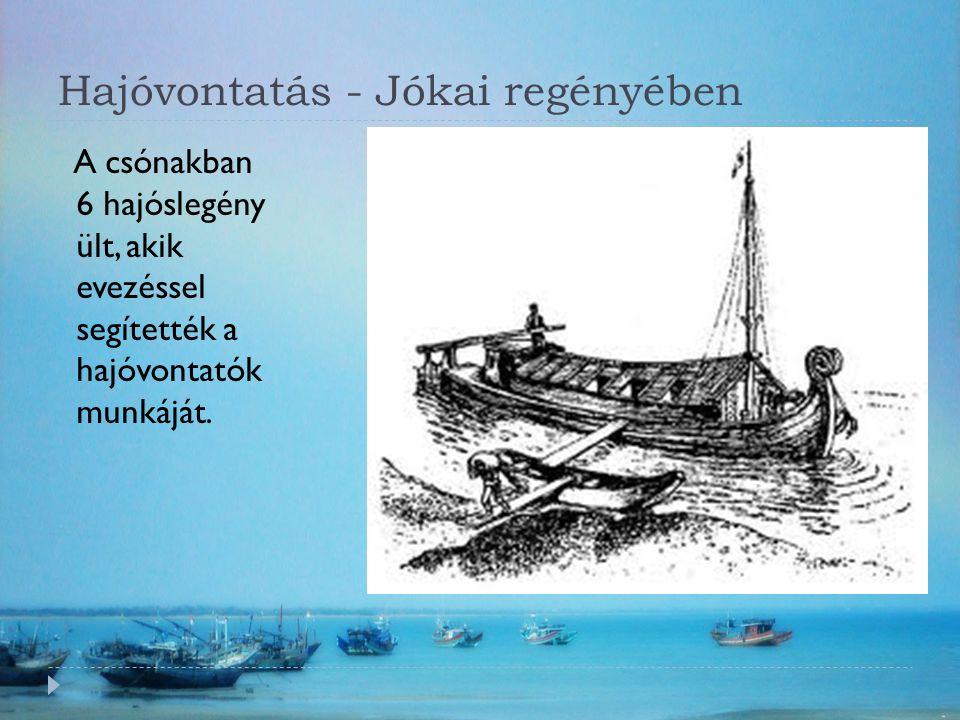 Hajóvontatás - Jókai regényében A csónakban 6 hajóslegény ült, akik evezéssel segítették a hajóvontatók munkáját.