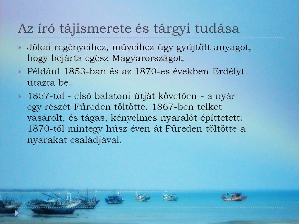 Az író tájismerete és tárgyi tudása  Jókai regényeihez, műveihez úgy gyűjtött anyagot, hogy bejárta egész Magyarországot.  Például 1853-ban és az 18