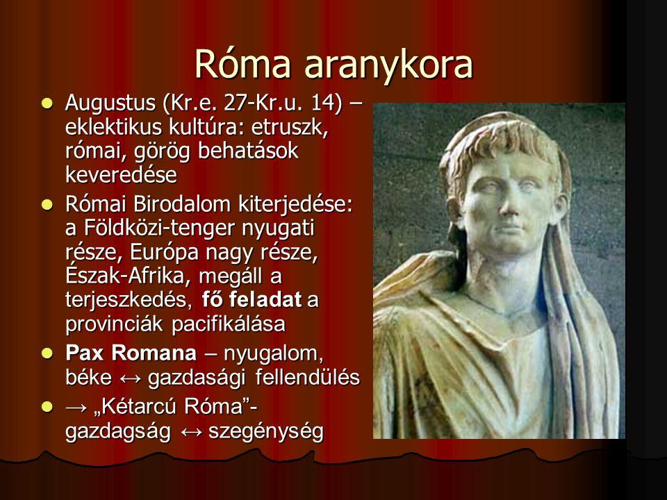 Róma aranykora Augustus (Kr.e. 27-Kr.u. 14) – eklektikus kultúra: etruszk, római, görög behatások keveredése Augustus (Kr.e. 27-Kr.u. 14) – eklektikus