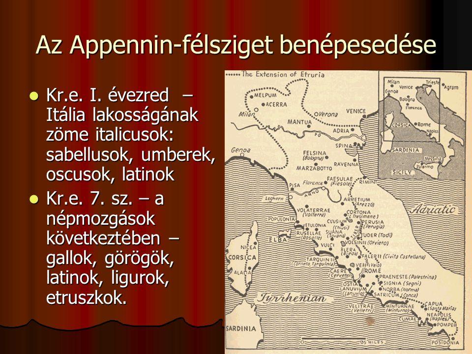 Az Appennin-félsziget benépesedése Kr.e. I. évezred – Itália lakosságának zöme italicusok: sabellusok, umberek, oscusok, latinok Kr.e. I. évezred – It