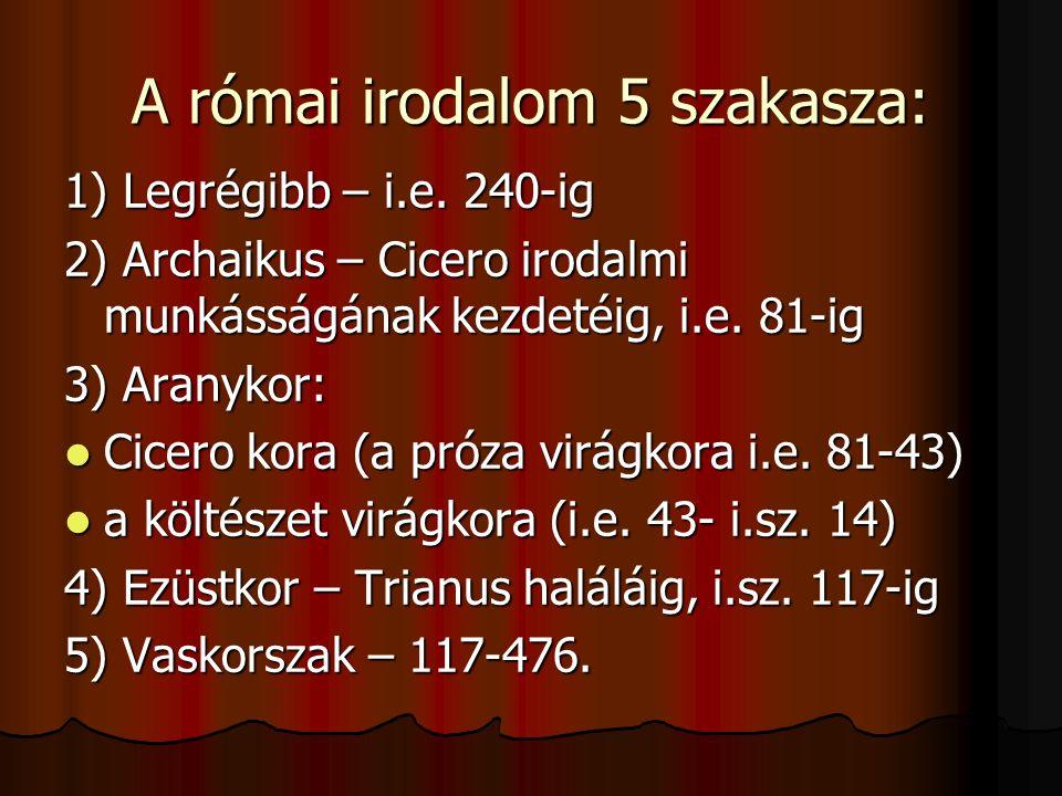 A római irodalom 5 szakasza: 1) Legrégibb – i.e.