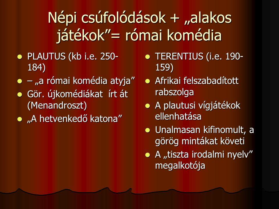 """Népi csúfolódások + """"alakos játékok = római komédia PLAUTUS (kb i.e."""