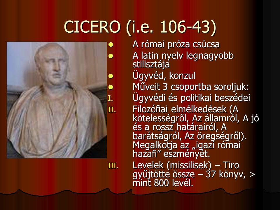 CICERO (i.e. 106-43) A római próza csúcsa A római próza csúcsa A latin nyelv legnagyobb stilisztája A latin nyelv legnagyobb stilisztája Ügyvéd, konzu