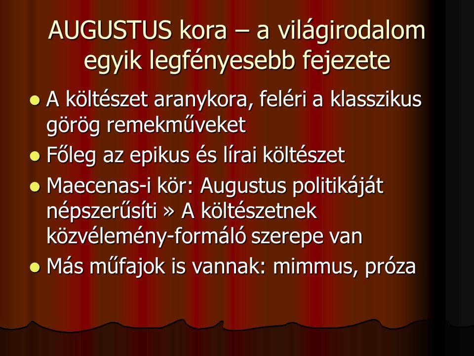 AUGUSTUS kora – a világirodalom egyik legfényesebb fejezete A költészet aranykora, feléri a klasszikus görög remekműveket A költészet aranykora, felér