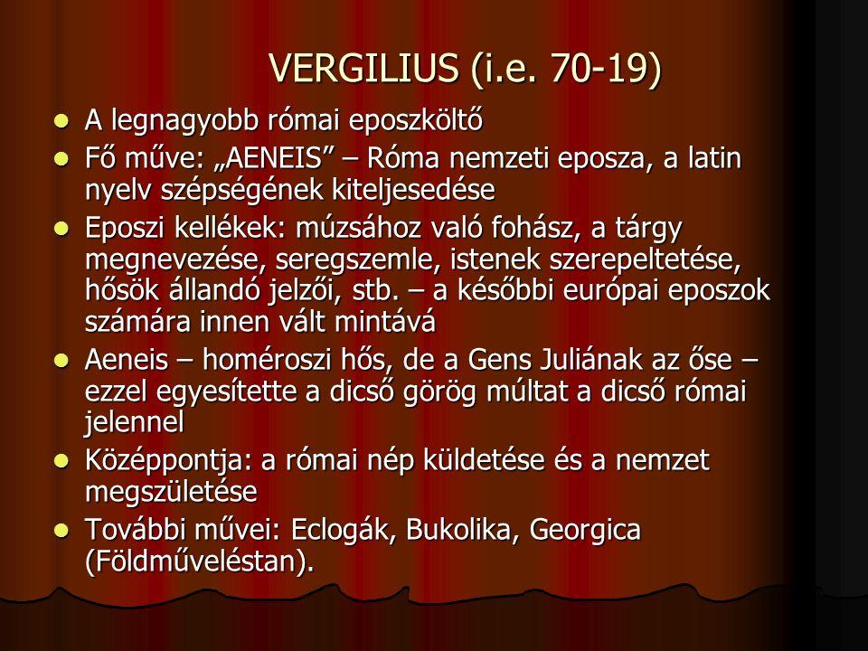 """VERGILIUS (i.e. 70-19) A legnagyobb római eposzköltő A legnagyobb római eposzköltő Fő műve: """"AENEIS"""" – Róma nemzeti eposza, a latin nyelv szépségének"""