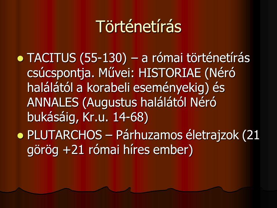 Történetírás TACITUS (55-130) – a római történetírás csúcspontja. Művei: HISTORIAE (Néró halálától a korabeli eseményekig) és ANNALES (Augustus halálá