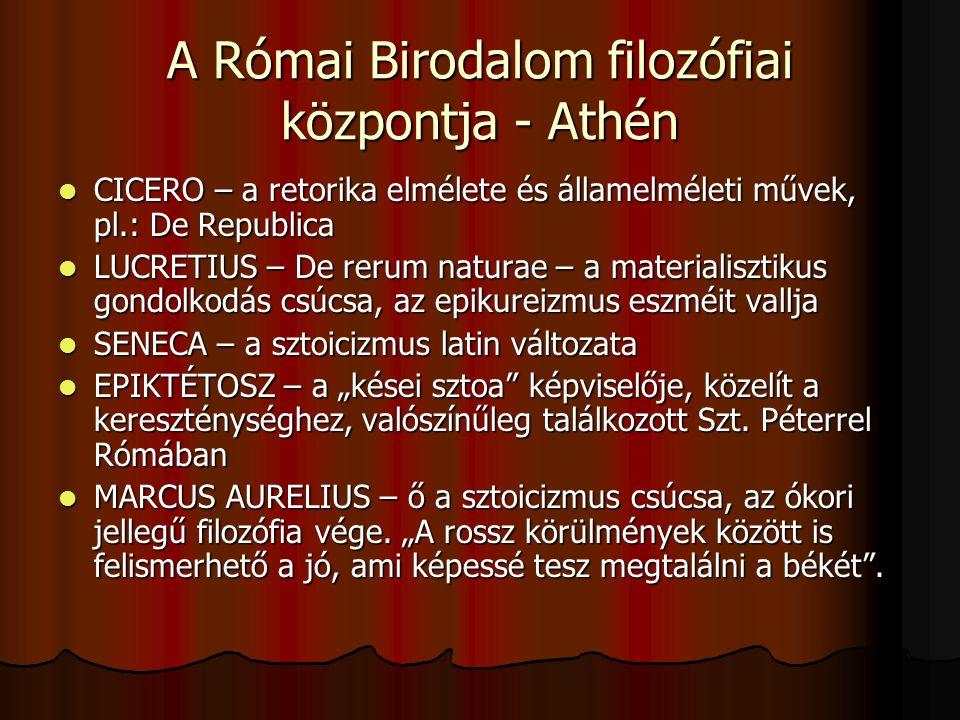 A Római Birodalom filozófiai központja - Athén CICERO – a retorika elmélete és államelméleti művek, pl.: De Republica CICERO – a retorika elmélete és