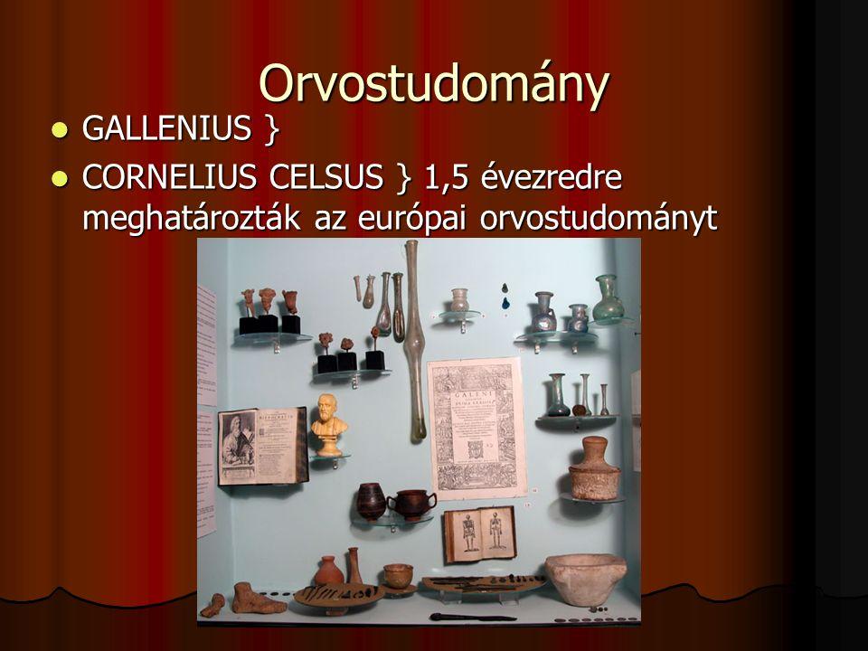 Orvostudomány GALLENIUS } GALLENIUS } CORNELIUS CELSUS } 1,5 évezredre meghatározták az európai orvostudományt CORNELIUS CELSUS } 1,5 évezredre meghatározták az európai orvostudományt