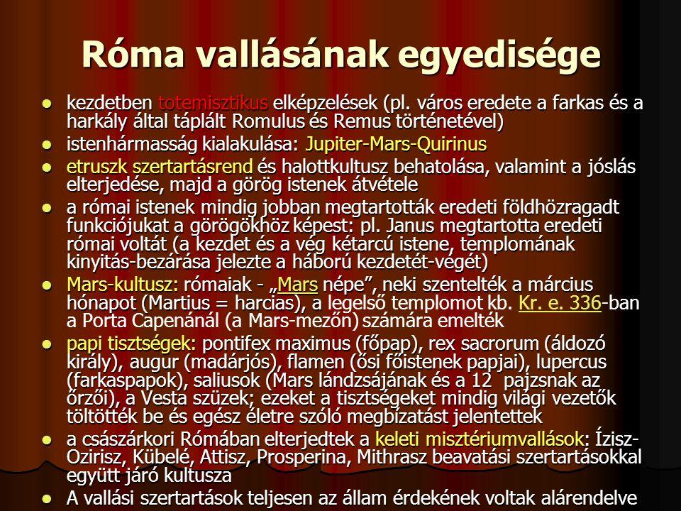 Róma vallásának egyedisége kezdetben totemisztikus elképzelések (pl. város eredete a farkas és a harkály által táplált Romulus és Remus történetével)