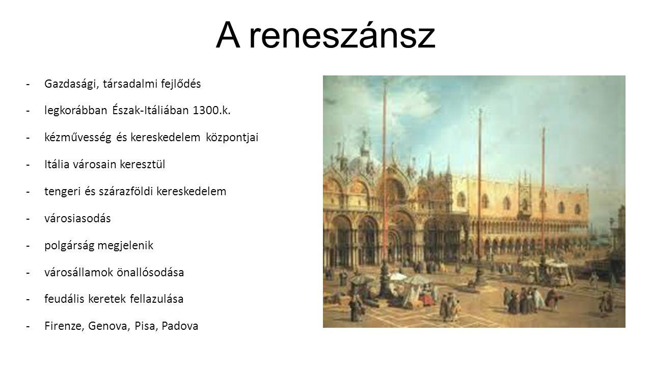 A reneszánsz -Gazdasági, társadalmi fejlődés -legkorábban Észak-Itáliában 1300.k.