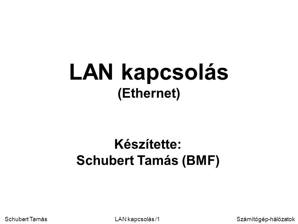 Schubert TamásSzámítógép-hálózatokLAN kapcsolás /1 Készítette: Schubert Tamás (BMF) LAN kapcsolás (Ethernet)
