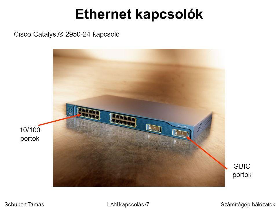 Schubert TamásSzámítógép-hálózatokLAN kapcsolás /7 Ethernet kapcsolók Cisco Catalyst® 2950-24 kapcsoló 10/100 portok GBIC portok