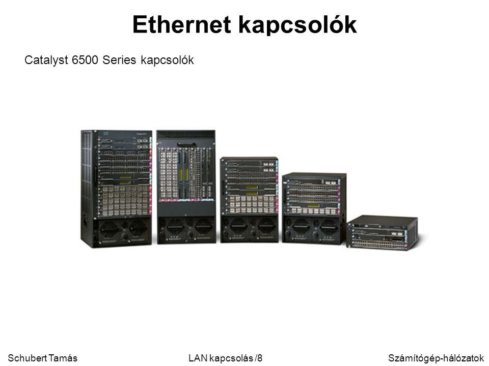 Schubert TamásSzámítógép-hálózatokLAN kapcsolás /8 Ethernet kapcsolók Catalyst 6500 Series kapcsolók
