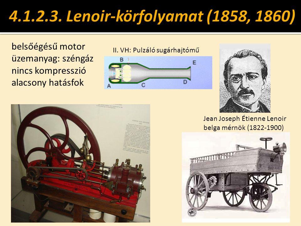 belsőégésű motor üzemanyag: széngáz nincs kompresszió alacsony hatásfok Jean Joseph Étienne Lenoir belga mérnök (1822-1900) II.