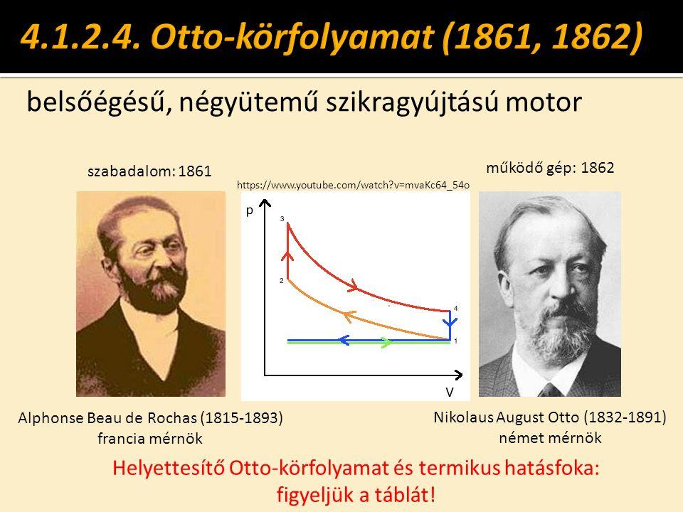 belsőégésű, négyütemű szikragyújtású motor Nikolaus August Otto (1832-1891) német mérnök Alphonse Beau de Rochas (1815-1893) francia mérnök szabadalom: 1861 működő gép: 1862 Helyettesítő Otto-körfolyamat és termikus hatásfoka: figyeljük a táblát.